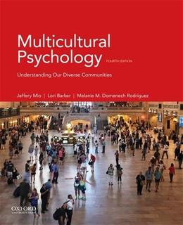 Multicultural Psychology: Understanding Our Diverse Communities, by Mio, 4th Edition 9780190460853