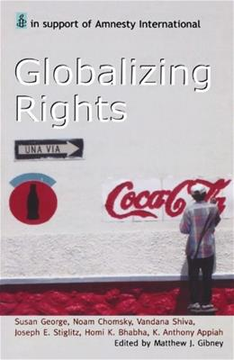 Globalizing Rights: The Oxford Amnesty Lectures 1999, by Gibney 9780192803054