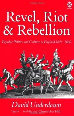 Revel, Riot and Rebellion: Popular Politics and Culture in England 1603-1660, by Underdown 9780192851932