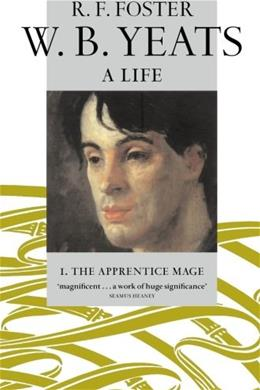 W.B. Yeats: A Life, by Foster, Volume 1: The Apprentice Mage, 1865-1914 9780192880857