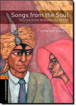 Oxford Bookworms Library:  Songs from the Soul - Stories from Around the World: Level 2: 700-Word Vocabulary (Oxford Bookworms Library: Level 2: World Stories) New editio 9780194793612