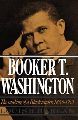 Booker T. Washington: The Making of a Black Leader 1856-1901, by Harlan 9780195019155