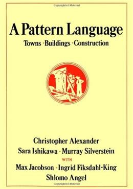 Pattern Language: Towns, Buildings, Construction, by Alexander 9780195019193