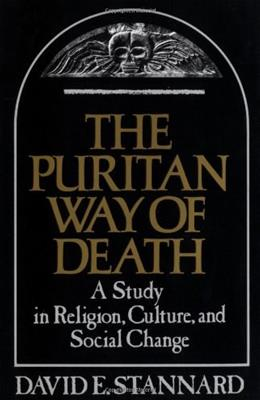 Puritan Way of Death: A Study in Religion, Culture, and Social Change, by Stannard 9780195025217