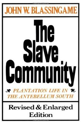 Slave Community: Plantation Life in the Antebellum South, by Blassingame, Revised and Enlarged Edition 9780195025637