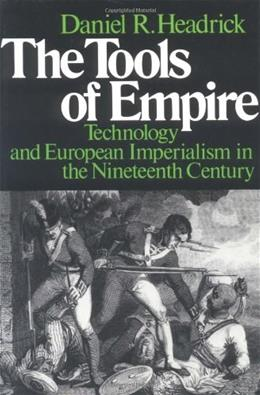 Tools of Empire: Technology and European Imperialism in the 19th Century, by Headrick 9780195028324
