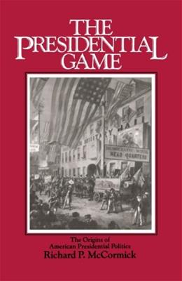The Presidential Game: The Origins of American Presidential Politics 9780195034554