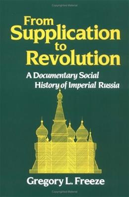 From Supplication to Revolution: A Documentary Social History of Imperial Russia, by Freeze 9780195043594