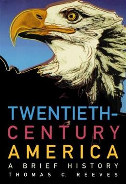 20th Century America: A Brief History, by Reeves 9780195044843