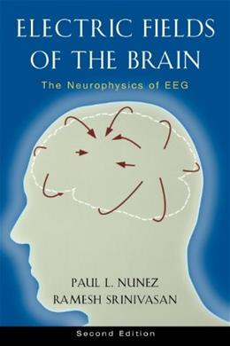 Electric Fields of the Brain: The Neurophysics of EEG, by Nunez, 2nd Edition 9780195050387