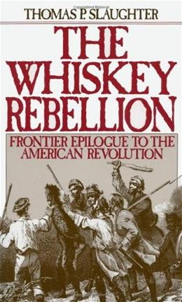 Whiskey Rebellion: Frontier Epilogue to the American Revolution, by Slaughter 9780195051919