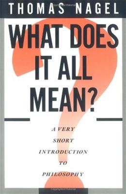 What Does It All Mean? A Very Short Introduction to Philosophy, by Nagel 9780195052169
