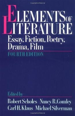 Elements of Literature: Essay, Fiction, Poetry, Drama, Film, by Scholes, 4th Edition 9780195060256