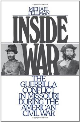 Inside War: The Guerrilla Conflict in Missouri During the American Civil War, by Fellman 9780195064711