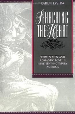 Searching the Heart: Women, Men, and Romantic Love in Nineteenth-Century America 9780195074765