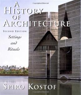 History of Architecture: Settings and Rituals, by Kostof, 2nd Edition 9780195083798