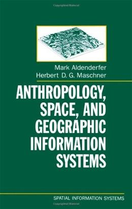 Anthropology, Space, and Geographic Information Systems, by Aldenderfer 9780195085754