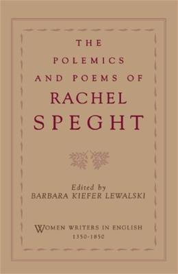 The Polemics and Poems of Rachel Speght (Women Writers in English 1350-1850) 9780195086157