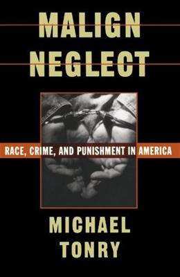 Malign Neglect: Race, Crime, and Punishment in America, by Tonry 9780195104691