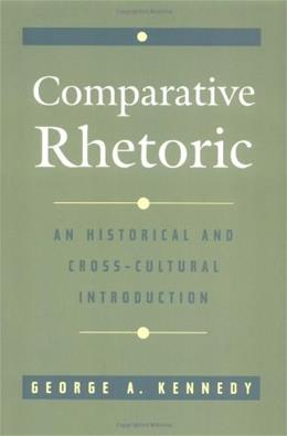 Comparative Rhetoric: An Historical and Cross Cultural Introduction, by Kennedy 9780195109337