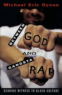 Between God and Gangsta Rap: Bearing Witness to Black Culture 9780195115697