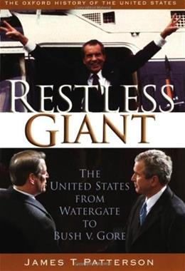 Restless Giant: The United States from Watergate to Bush vs. Gore, by Patterson, Volume 11 9780195122169