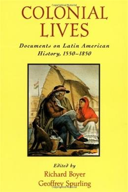 Colonial Lives: Documents on Latin American History, 1550-1850, by Boyer 9780195125122