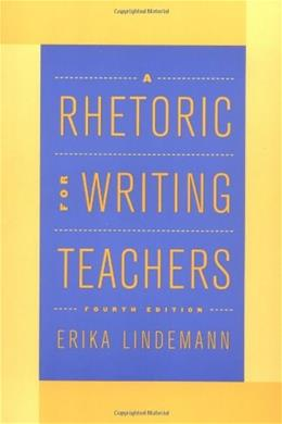 Rhetoric for Writing Teachers, by Lindemann, 4th Edition 9780195130454