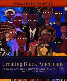 Creating Black Americans: African-American History and Its Meanings, 1619 to the Present, by Painter 9780195137569
