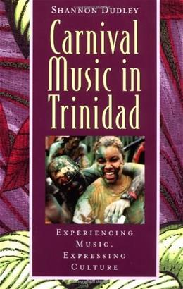 Carnival Music in Trinidad: Experiencing Music, Expressing Culture, by Dudley BK w/CD 9780195138337
