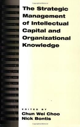 Strategic Management of Intellectual Capital and Organizational Knowledge, by Choo 9780195138665