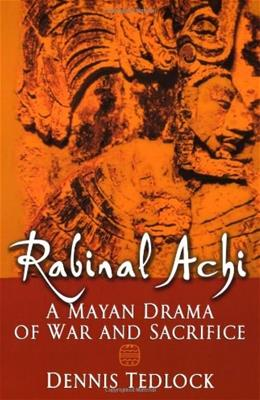 Rabinal Achi: A Mayan Drama of War and Sacrifice, by Tedlock 9780195139754
