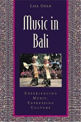 Music in Bali: Experiencing Music, Expressing Culture, by Gold BK w/CD 9780195141498