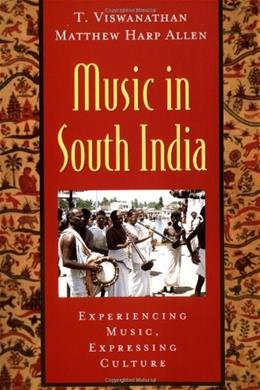 Music in South India: The Karnatak Concert Tradition and Beyond: Experiencing Music, Expressing Culture, by Viswanathan BK w/CD 9780195145915
