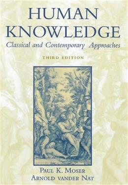 Human Knowledge: Classical and Contemporary Approaches, by Moser, 3rd Edition 9780195149661