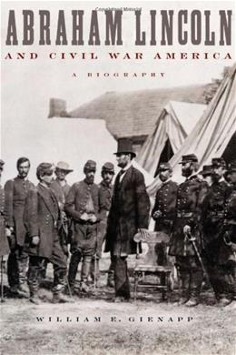Abraham Lincoln and Civil War America: A Biography, by Gienapp 9780195151008