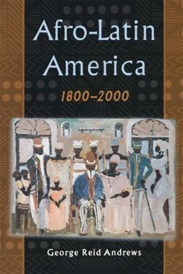 Afro Latin America, 1800-2000, by Andrews 9780195152333