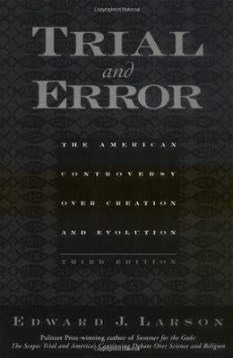 Trial and Error: The American Controversy Over Creation and Evolution 3RD 9780195154719
