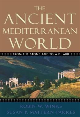 Ancient Mediterranean World: From the Stone Age to A.D. 600, by Winks 9780195155631