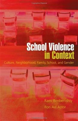 School Violence in Context: Culture, Neighborhood, Family, School, and Gender 1 9780195157802