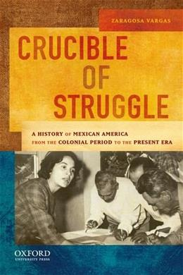 Crucible of Struggle: A History of Mexican Americans from the Colonial Period to the Present Era (AAR Aids for the Study of Religion Series) 1 9780195158519