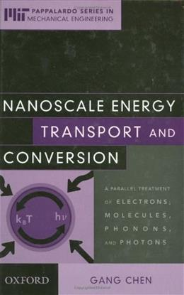 Nanoscale Energy Transport and Conversion: A Parallel Treatment of Electrons, Molecules, Phonons, and Photons, by Chen 9780195159424