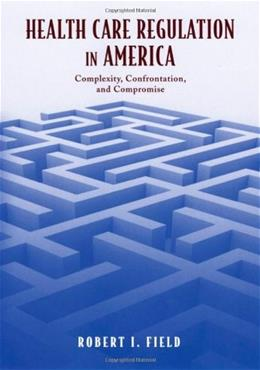 Health Care Regulation in America: Complexity, Confrontation, and Compromise, by Field 9780195159684