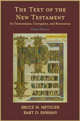Text of the New Testament: Its Transmission, Corruption, and Restoration, by Metzger, 4th Edition 9780195161229