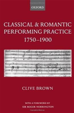 Classical and Romantic Performing Practice 1750-1900, by Brown 9780195166651