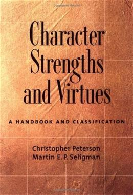 Character Strengths and Virtues: A Handbook and Classification, by Peterson 9780195167016