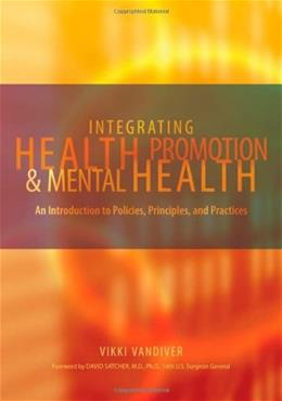 Integrating Health Promotion and Mental Health: An Introduction to Policies, Principles, and Practices, by Vandiver 9780195167726