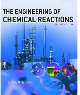 Engineering of Chemical Reactions, by Schmidt, 2nd Edition 9780195169256