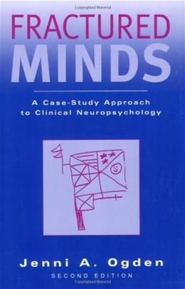 Fractured Minds: A Case Study Approach to Clinical Neuropsychology, by Ogden, 2nd Edition 9780195171365