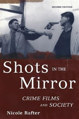 Shots in the Mirror: Crime Films and Society, by Rafter, 2nd Edition 9780195175066